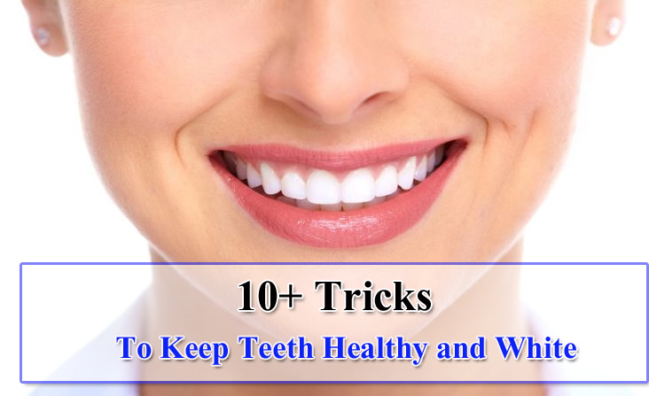 Tricks to keep teeth healthy and white